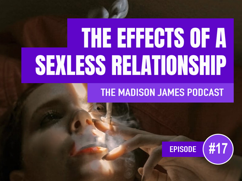 The Effects of a Sexless Relationship - EP17 Podcast
