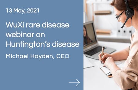 WuXi rare disease webinar on Huntington's disease, Michael Hayden, CEO