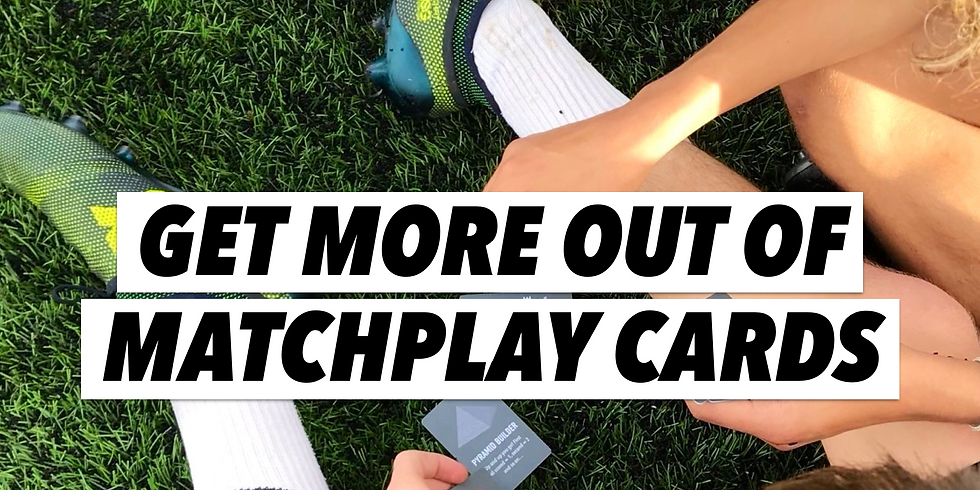 Get more out of MatchPlay Cards