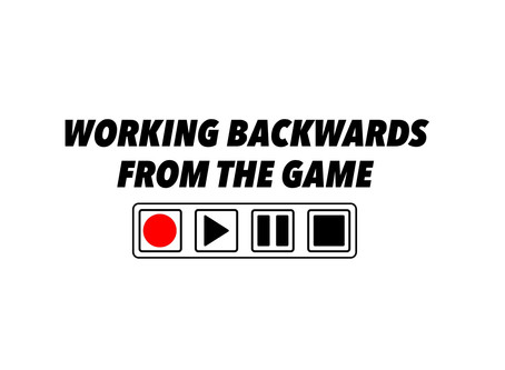 Working backwards from the game