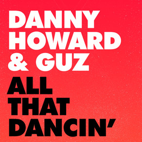 #340 – DANNY HOWARD & GUZ – ALL THAT DANCIN'