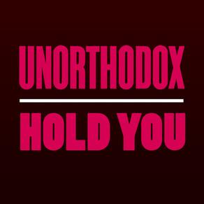 #2085 – UNORTHODOX – HOLD YOU