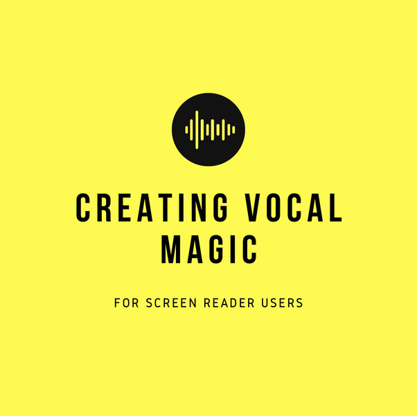 Creating Vocal Magic for Screen Reader Users