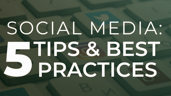 Social Media: 5 Tips & Best Practices