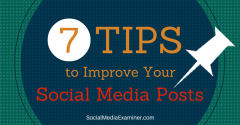 7 Tips to Improve Your Social Media Posts.