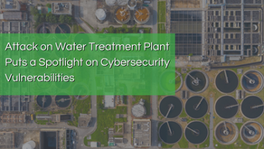 Attack on a Water Treatment Plant Puts a Spotlight on Cybersecurity Vulnerabilities