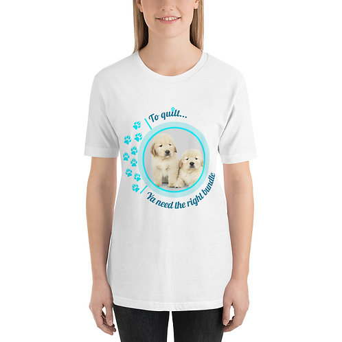 To Quilt Puppies - Short-Sleeve Unisex T-Shirt