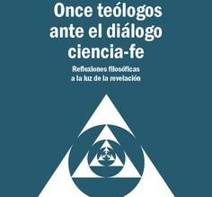 11 TEÓLOGOS ANTE EL  DIÁLOGO CIENCIA-FE. REFLEXIONES FILOSÓFICAS A LA LUZ DE LA REVELACIÓN