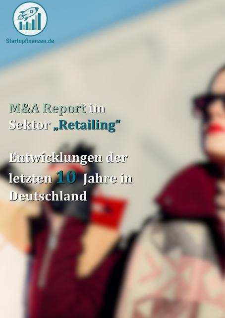 """M&A Report imSektor """"Retailing""""Entwicklungen der letzten 10 Jahre inDeutschland"""