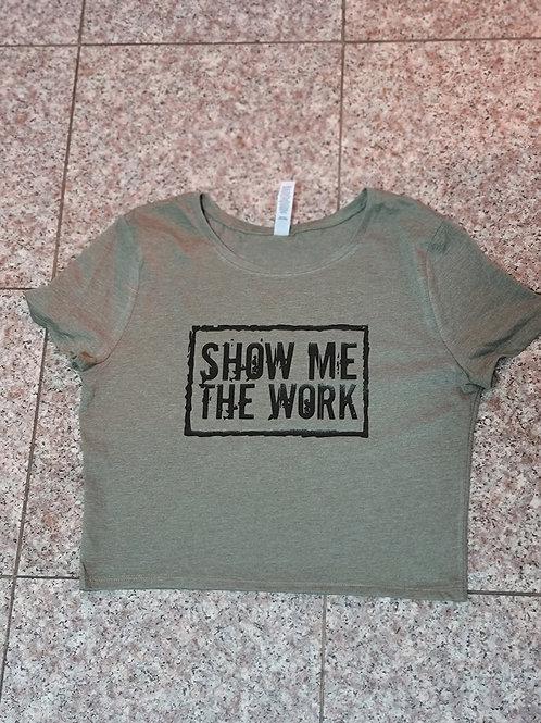 SHOW ME THE WORK  ladies crop top tee