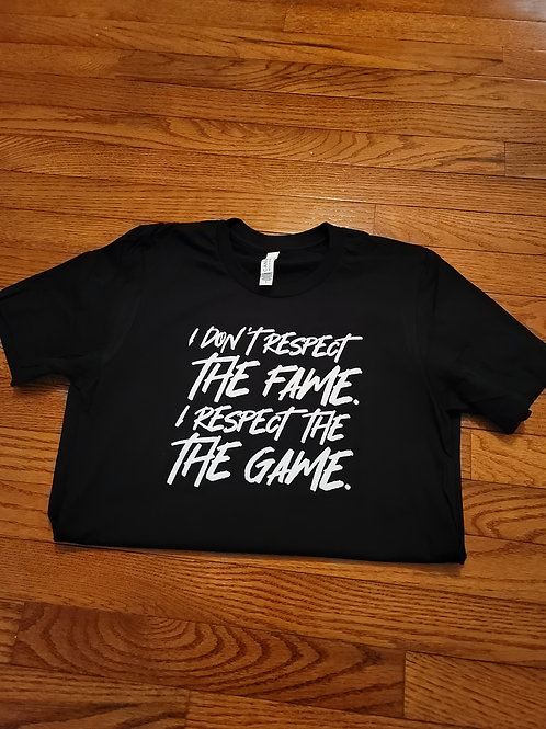 """I don't respect the fame. I respect the game"" t-shirt"