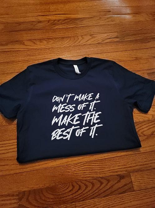 """Don't make a mess of it. Make the best of it"" t-shirt"