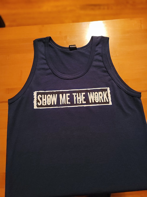SHOW ME THE WORK  men's tank top.