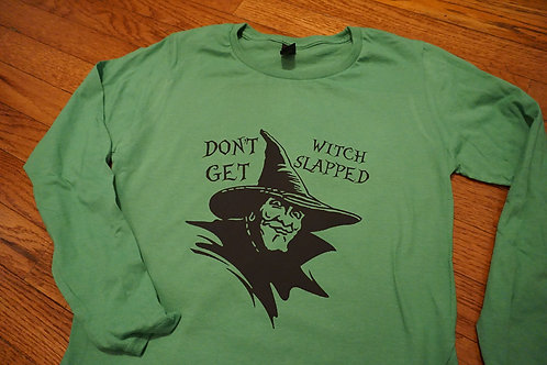 DON'T GET WITCH SLAPPED long sleeve t-shirt.