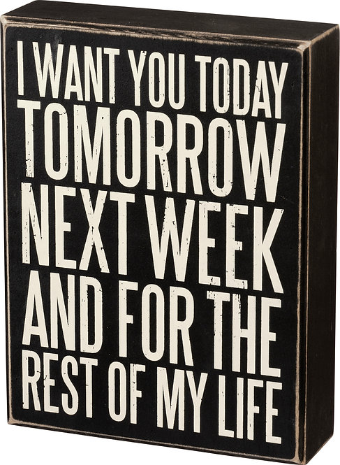 Want You Today and Rest of My Life Box Sign