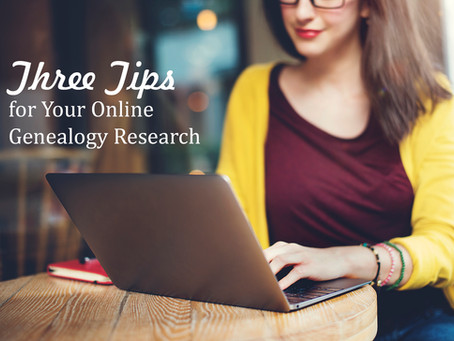 Three Tips for Your Online Genealogy Research
