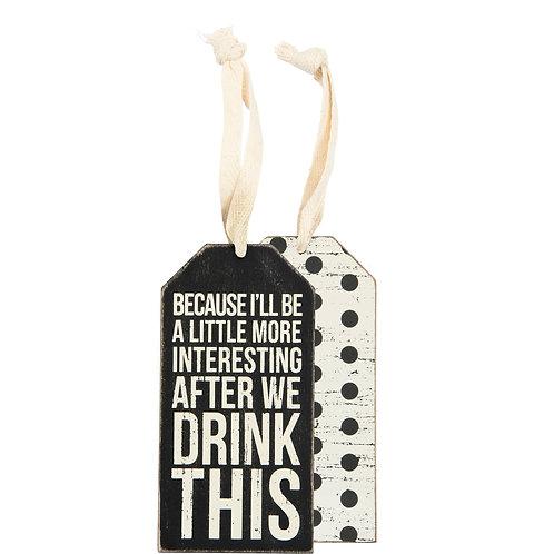 I'll Be More Interesting Bottle Tag