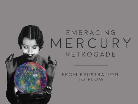 Embracing Mercury Retrograde: From Frustration to Flow