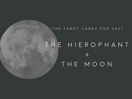 Tarot Cards of 2021: The Hierophant & The Moon