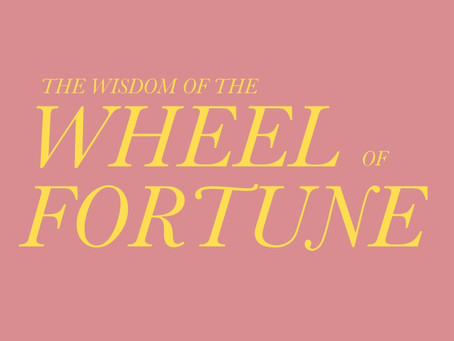 The Wisdom of The Wheel of Fortune