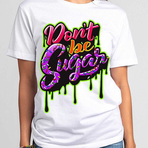 Don't be Sugar tee
