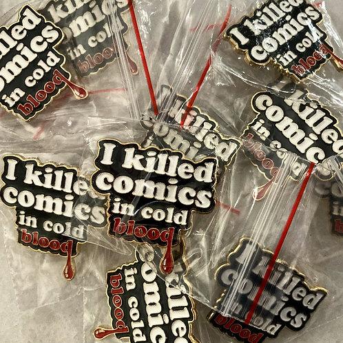 'I Killed Comics' Enamel Pin