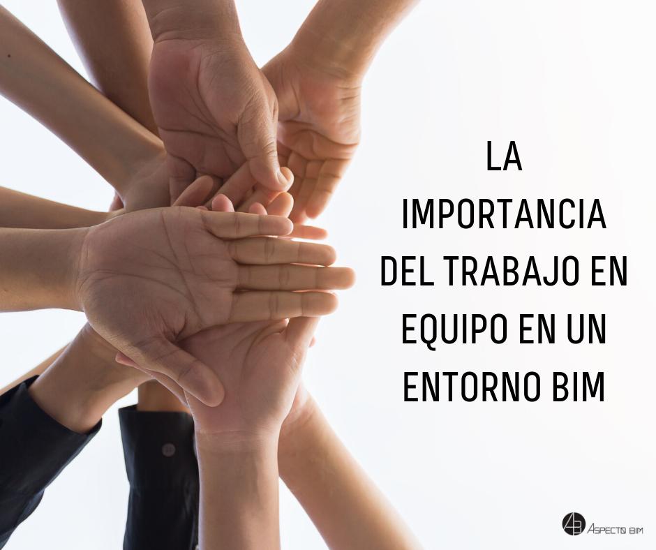 La importancia del trabajo en equipo en un entorno BIM