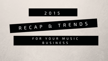 2015 – A Recap & Trends for Your Music Business