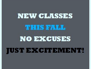 GET READY FOR FALL NEW CLASSES