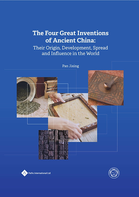 The Four Great Inventions of Ancient China: Their Origin, Development, Spread an