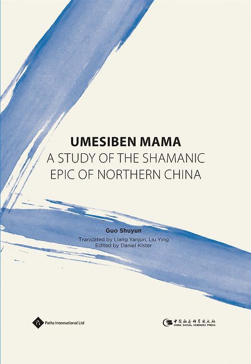 Umesiben Mama -- A Study of the Shamanic Epic of Northern China