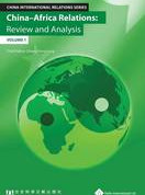 China - Africa Relations: Review and Analysis (Volume 1)