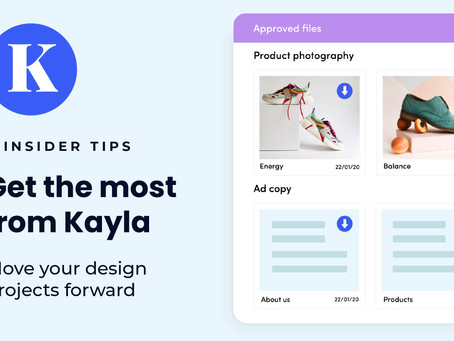 3 insider tips to get the most from Kayla and move your design projects forward