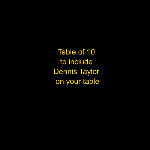 A Table of 10 to include Dennis Taylor on your table.
