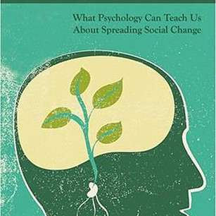 Change of Heart - What Psychology Can Teach Us About Spreading Social Change