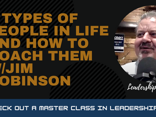 3 Types of People in Life and How to Coach Them w/Jim Robinson