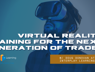 Virtual Reality Training for the Next Generation of Trades w/ Doug Donovan at Interplay Learning