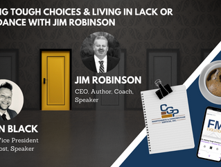 Making Tough Choices & Living in Lack or Abundance with Jim Robinson