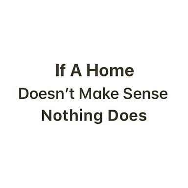 home doesnt make sense nothing does.jpg