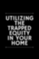 Utilizing the Trapped Equity in Your Hom