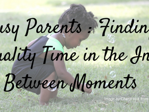 Busy Parents: Finding Quality Time in the In-Between Moments