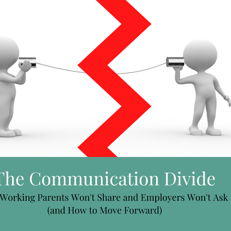 The Communication Divide: Why Working Parents Won't Share and Employers Won't Ask