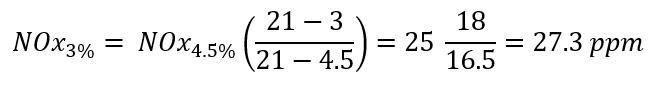 〖NOx〗_(3%)= 〖NOx〗_(4.5%) ((21-3)/(21-4.5))=25  18/16.5=27.3 ppm