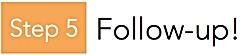Step 5: Follow-up!