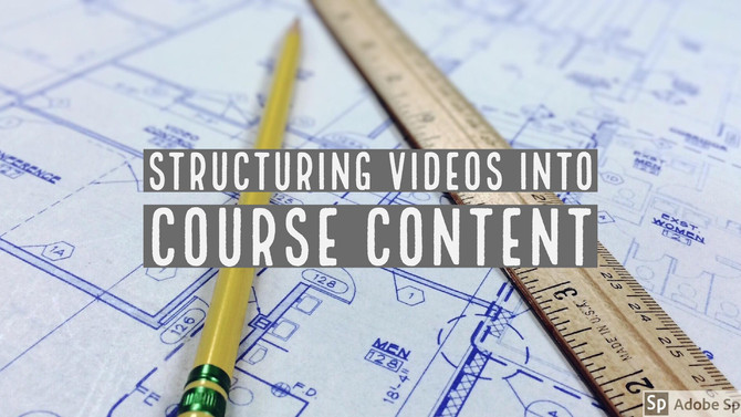 Creating Video Content Series (Part 2): Structuring Videos Into Course Content