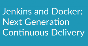 Jenkins and Docker:Next Generation Continuous Delivery