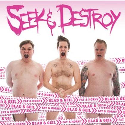 Seek & Destroy - Blad& Geil / Fat & Horny - CD