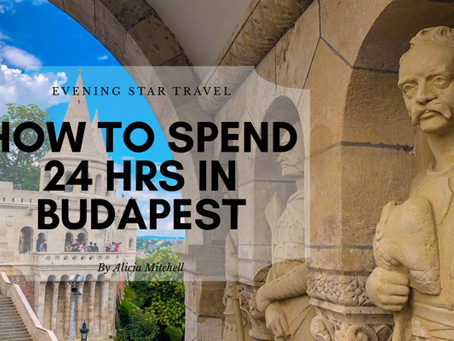 How To Spend 24 Hrs. In Budapest