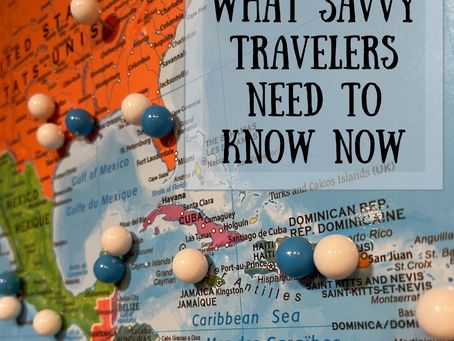 What Savvy Travelers Need to Know Now
