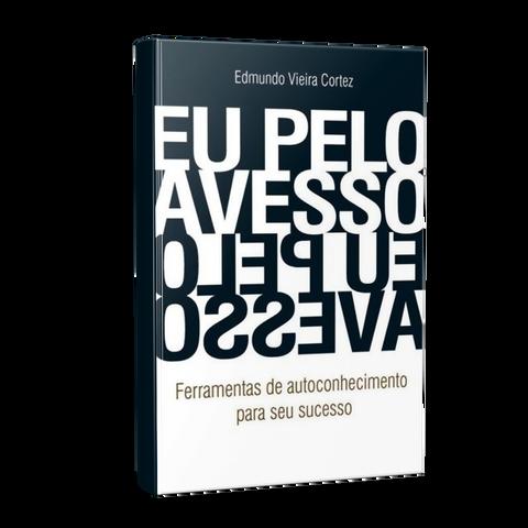 Eu Pelo Avesso - Ferramentas de Autoconhecimento para seu Sucesso - Cortez,Edmundo Vieira